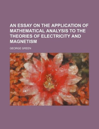 9781231136904: An Essay on the Application of Mathematical Analysis to the Theories of Electricity and Magnetism