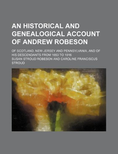 An Historical and Genealogical Account of Andrew: Robeson, Susan Stroud