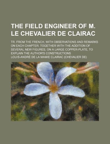 9781231142202: The field engineer of M. le Chevalier de Clairac; tr. from the French, with observations and remarks on each chapter. Together with the addition of ... to explain the author's constructions