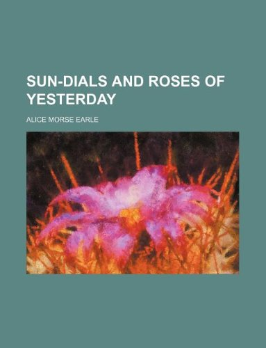 9781231145586: Sun-Dials and Roses of Yesterday