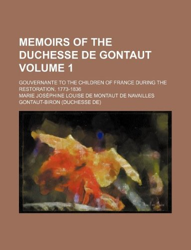 9781231145692: Memoirs of the Duchesse de Gontaut Volume 1; gouvernante to the children of France during the restoration, 1773-1836