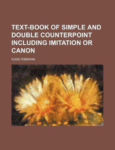 9781231148860: Text-Book of Simple and Double Counterpoint Including Imitation or Canon