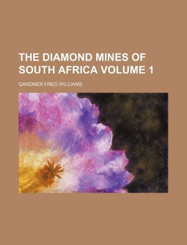 The Diamond Mines of South Africa Volume: Gardner Fred Williams