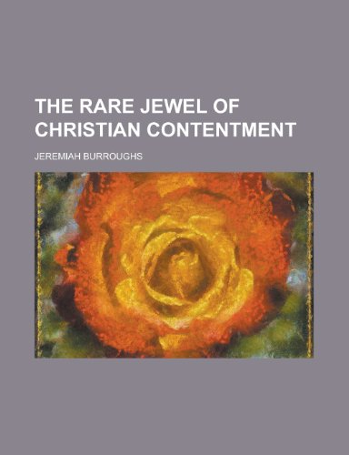 9781231155752: The Rare Jewel of Christian Contentment; Wherein Is Shewed, 1. What Contentment Is. 2. the Holy Art or Mysterie of It. 3. Several Lessons That Christ ... of It. 5. the Evils of Murmuring. 6. the A