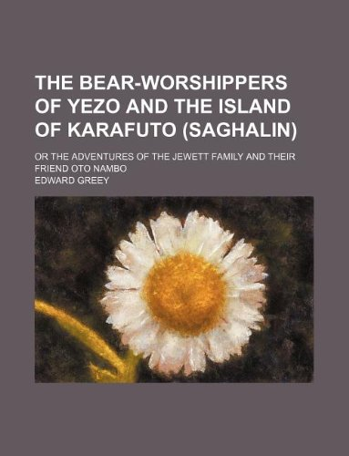 9781231158562: The bear-worshippers of Yezo and the island of Karafuto (Saghalin); or The adventures of the Jewett family and their friend Oto Nambo