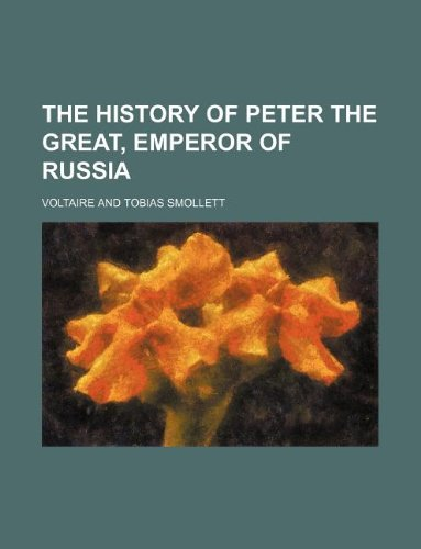 9781231161906: The history of Peter the Great, emperor of Russia