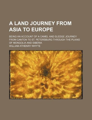A land journey from Asia to Europe;: Whyte, William Athenry