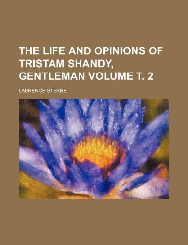The Life And Opinions Of Tristam Shandy,: Laurence Sterne