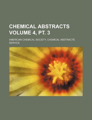9781231173527: Chemical abstracts Volume 4, pt. 3