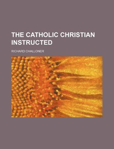 9781231175019: The Catholic Christian instructed