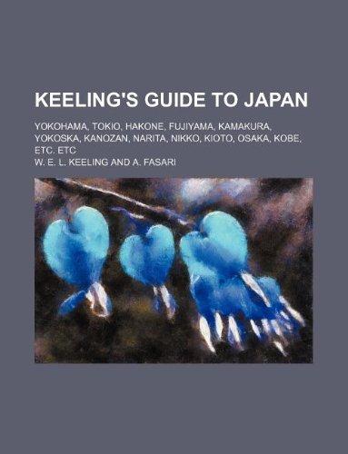 9781231175279: Keeling's guide to Japan; Yokohama, Tokio, Hakone, Fujiyama, Kamakura, Yokoska, Kanozan, Narita, Nikko, Kioto, Osaka, Kobe, etc. etc