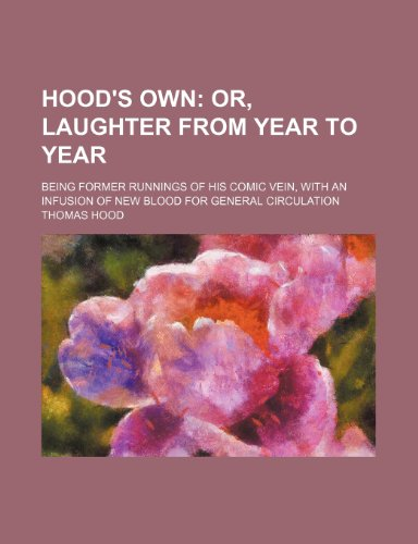 Hood's own; or, Laughter from year to year. Being former runnings of his comic vein, with an infusion of new blood for general circulation (1231177241) by Thomas Hood