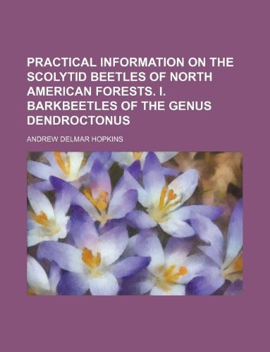 9781231178034: Practical information on the scolytid beetles of North American forests. I. Barkbeetles of the genus Dendroctonus
