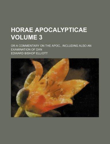 Horae Apocalypticae Volume 3; Or a Commentary: Elliott, Edward Bishop