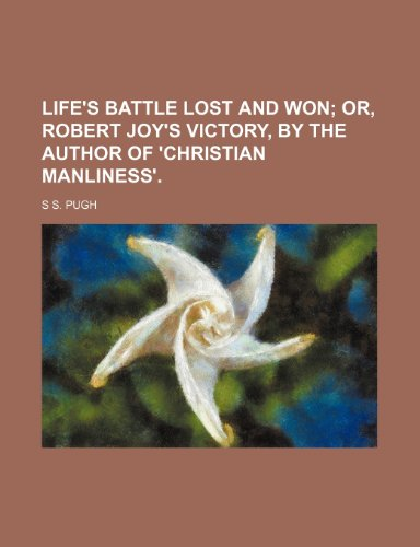 9781231179420: Life's battle lost and won; or, Robert Joy's victory, by the author of 'Christian manliness'.