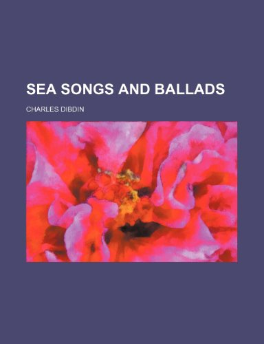 Sea Songs and Ballads: Dibdin, Charles