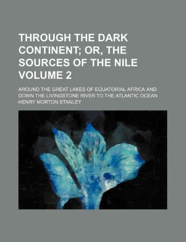 9781231183632: Through the Dark Continent Volume 2; Or, the Sources of the Nile. Around the Great Lakes of Equatorial Africa and Down the Livingstone River to the Atlantic Ocean