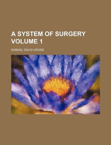 9781231184172: A System of surgery Volume 1
