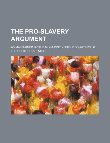 9781231185575: The pro-slavery argument; as maintained by the most distinguished writers of the southern states