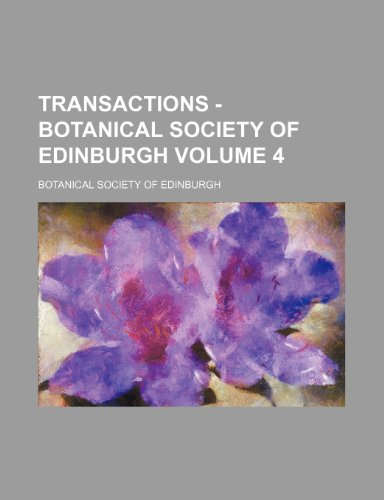 Transactions - Botanical Society of Edinburgh Volume: Botanical Society Of