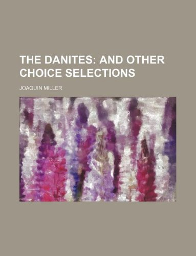 9781231193204: The Danites; And Other Choice Selections