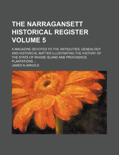 9781231193877: The Narragansett historical register Volume 5; a magazine devoted to the antiquities, genealogy and historical matter illustrating the history of the state of Rhode Island and Providence Plantations