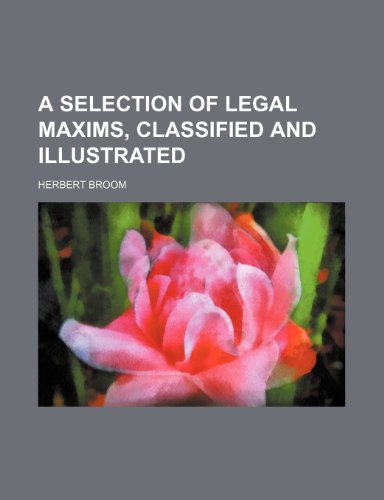 9781231195192: A selection of legal maxims, classified and illustrated