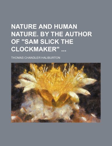 9781231196427: Nature and human nature. By the author of