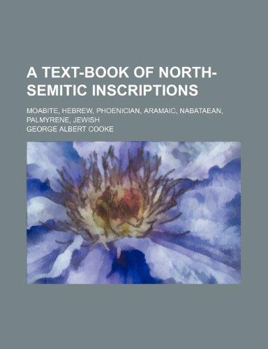 9781231198865: A text-book of North-Semitic inscriptions; Moabite, Hebrew, Phoenician, Aramaic, Nabataean, Palmyrene, Jewish