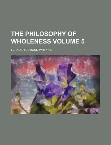 9781231199343: The philosophy of wholeness Volume 5