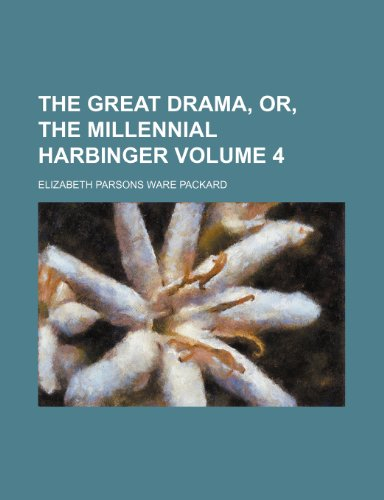 9781231200216: The great drama, or, The millennial harbinger Volume 4
