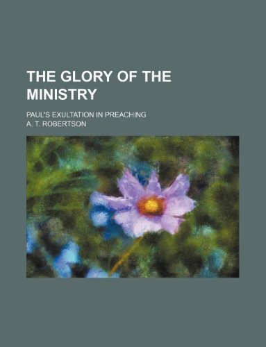 9781231203743: The Glory of the Ministry; Paul's Exultation in Preaching