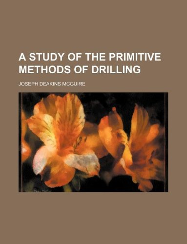 9781231204832: A study of the primitive methods of drilling