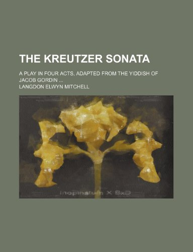 9781231205280: The Kreutzer sonata; a play in four acts, adapted from the Yiddish of Jacob Gordin