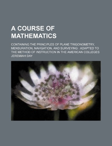 A Course of Mathematics; Containing the Principles: Jeremiah Day