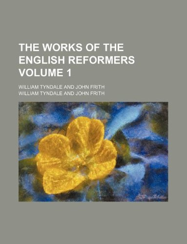 The works of the English reformers Volume 1 ; William Tyndale and John Frith (1231205636) by Tyndale, William