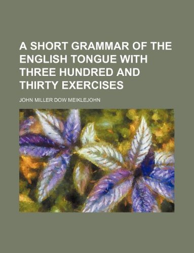 9781231207468: A short grammar of the English tongue with three hundred and thirty exercises