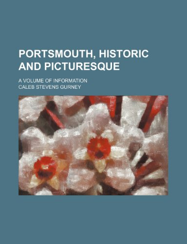 9781231210949: Portsmouth, Historic and Picturesque; A Volume of Information