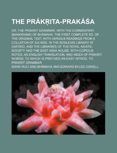9781231211571: The Prákṛita-prakáśa; or, The Prákṛit grammar. With the commentary (Manoramá) of Bhámaha. The first complete ed. of the original text, with various ... at Oxford, and the libraries of the Royal Asi
