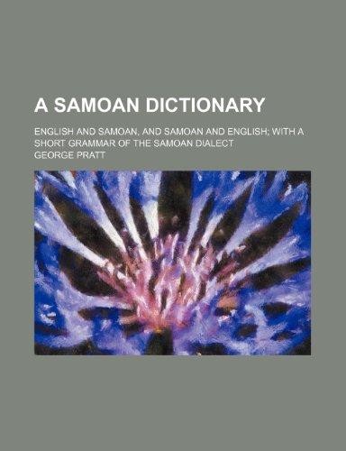 A Samoan Dictionary; English and Samoan, and Samoan and English with a Short Grammar of the Samoan ...