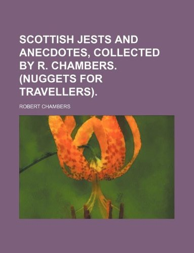 Scottish Jests and Anecdotes, Collected by R.: Professor Robert Chambers