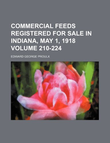 9781231223543: Commercial feeds registered for sale in Indiana, May 1, 1918 Volume 210-224