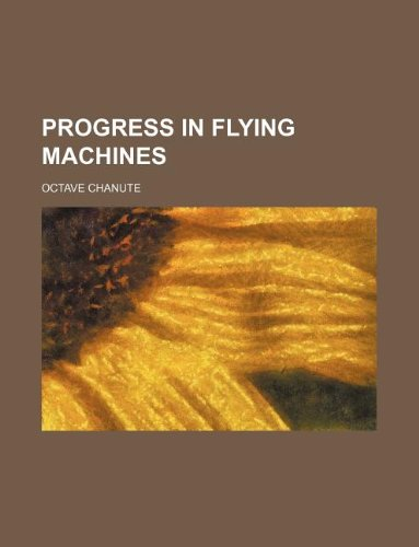 Progress in Flying Machines: Chanute, Octave