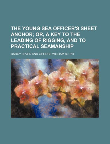 9781231232200: The young sea officer's sheet anchor; or, A key to the leading of rigging, and to practical seamanship