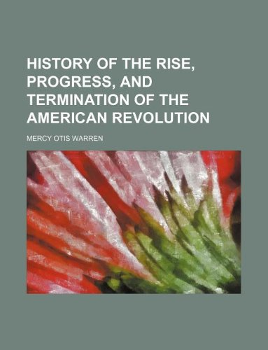 9781231235386: History of the Rise, Progress, and Termination of the American Revolution