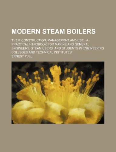 Modern Steam Boilers; Their Construction, Management and: Ernest Pull