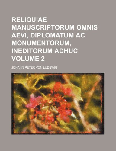 9781231236666: Reliquiae Manuscriptorum Omnis Aevi, Diplomatum AC Monumentorum, Ineditorum Adhuc Volume 2