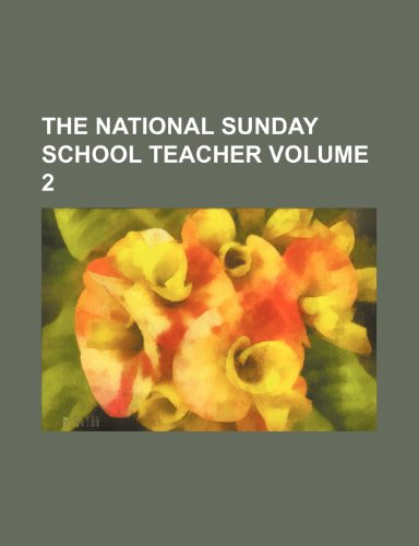 9781231238080: The National Sunday school teacher Volume 2