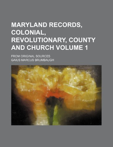 9781231241301: Maryland Records, Colonial, Revolutionary, County and Church Volume 1; From Original Sources
