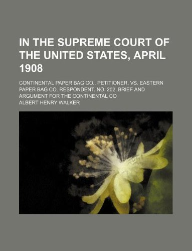 9781231242186: In the Supreme Court of the United States, April 1908; Continental Paper Bag Co., petitioner, vs. Eastern Paper Bag Co. respondent. No. 202. Brief and argument for the Continental Co